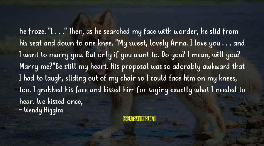 """Sweet But Mean Sayings By Wendy Higgins: He froze. """"I . . ."""" Then, as he searched my face with wonder, he"""