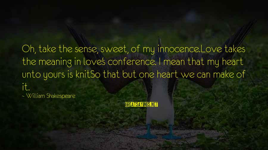 Sweet But Mean Sayings By William Shakespeare: Oh, take the sense, sweet, of my innocence.Love takes the meaning in love's conference. I