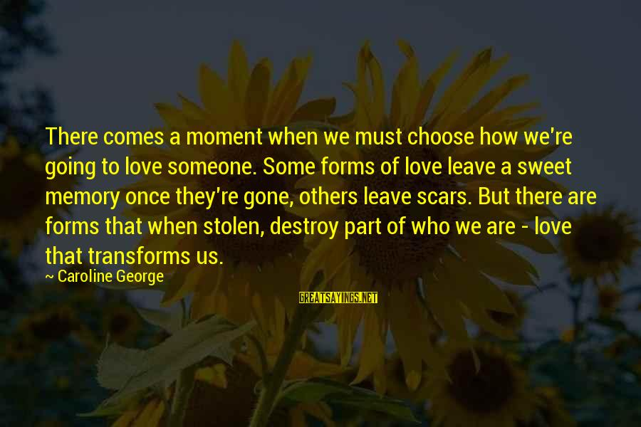 Sweet Couple Sayings By Caroline George: There comes a moment when we must choose how we're going to love someone. Some