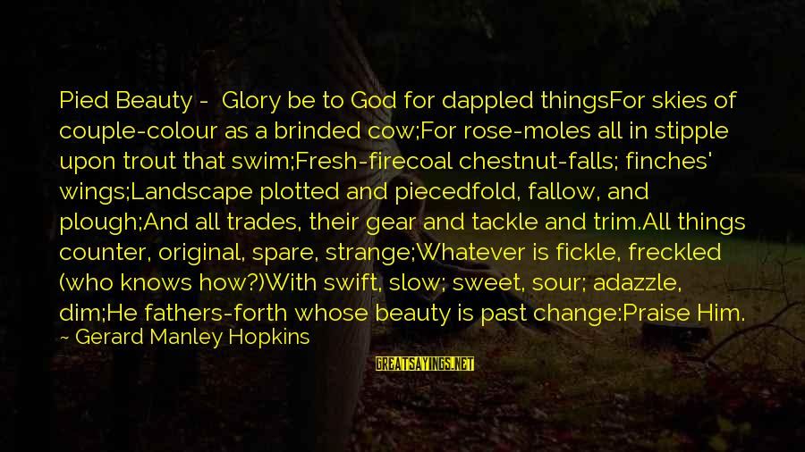 Sweet Couple Sayings By Gerard Manley Hopkins: Pied Beauty - Glory be to God for dappled thingsFor skies of couple-colour as a