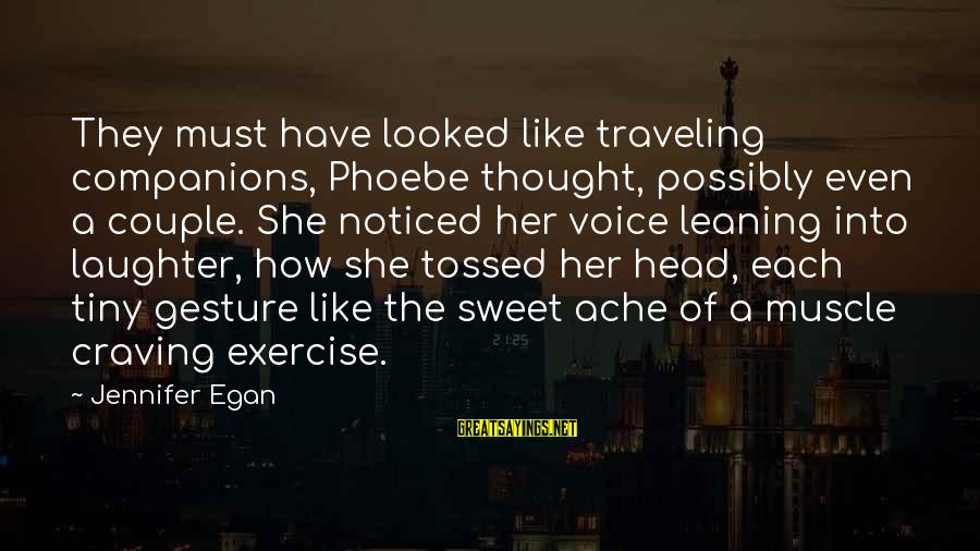 Sweet Couple Sayings By Jennifer Egan: They must have looked like traveling companions, Phoebe thought, possibly even a couple. She noticed