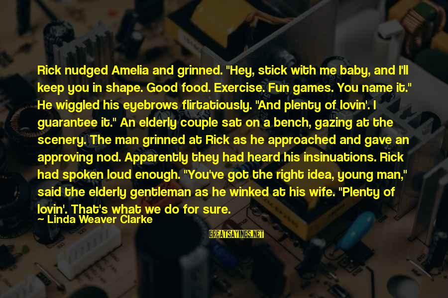 """Sweet Couple Sayings By Linda Weaver Clarke: Rick nudged Amelia and grinned. """"Hey, stick with me baby, and I'll keep you in"""