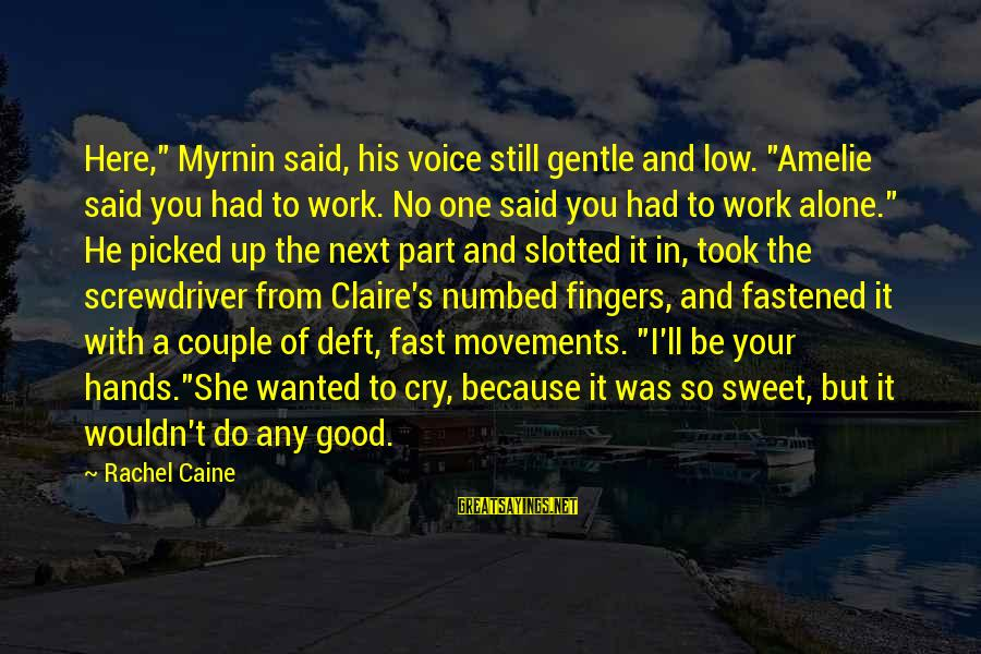 """Sweet Couple Sayings By Rachel Caine: Here,"""" Myrnin said, his voice still gentle and low. """"Amelie said you had to work."""