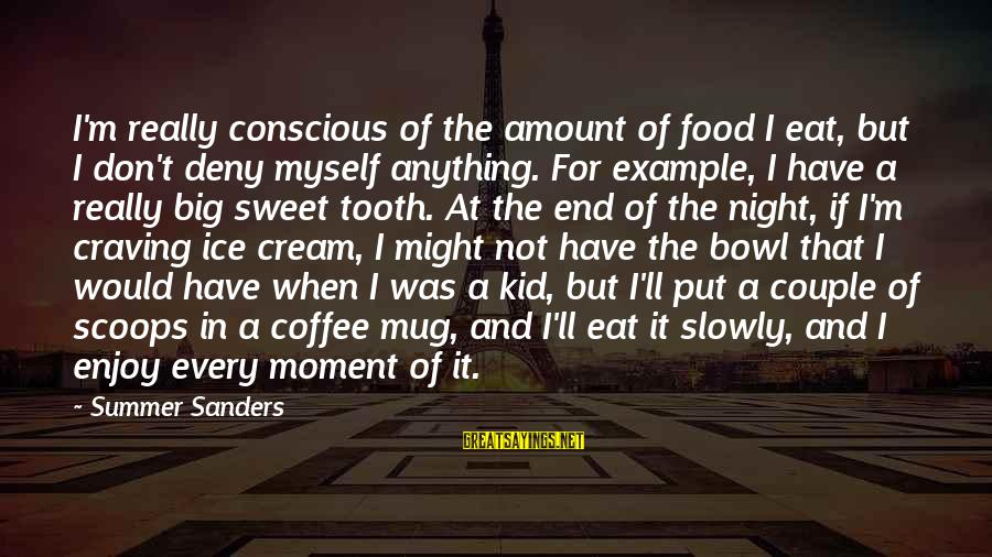 Sweet Couple Sayings By Summer Sanders: I'm really conscious of the amount of food I eat, but I don't deny myself