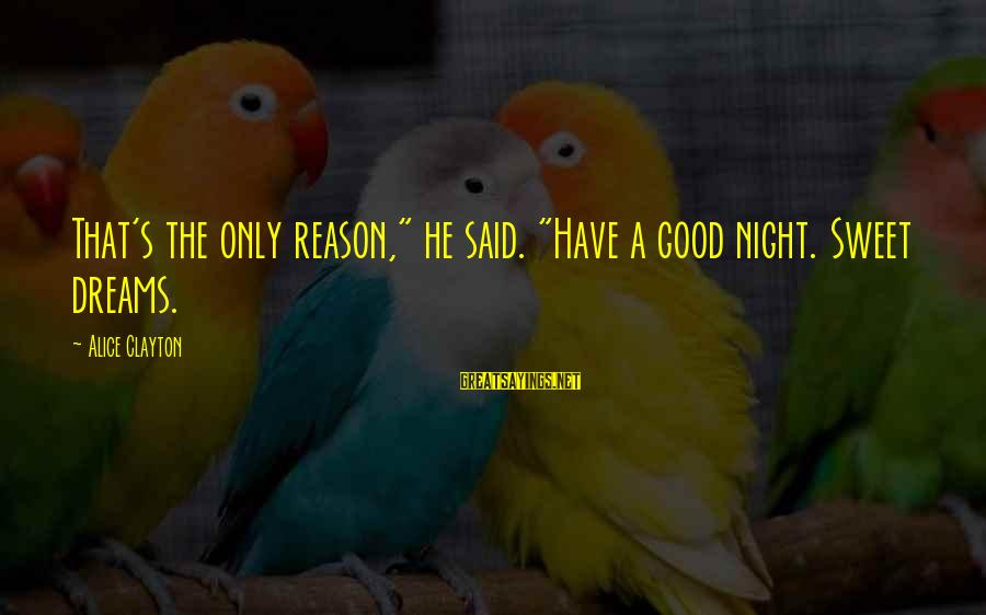 """Sweet Dreams And Other Sayings By Alice Clayton: That's the only reason,"""" he said. """"Have a good night. Sweet dreams."""