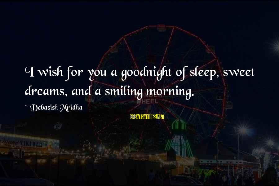 Sweet Dreams And Other Sayings By Debasish Mridha: I wish for you a goodnight of sleep, sweet dreams, and a smiling morning.