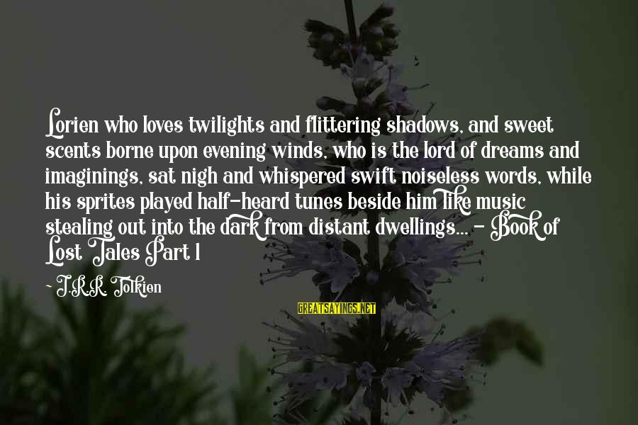 Sweet Dreams And Other Sayings By J.R.R. Tolkien: Lorien who loves twilights and flittering shadows, and sweet scents borne upon evening winds, who