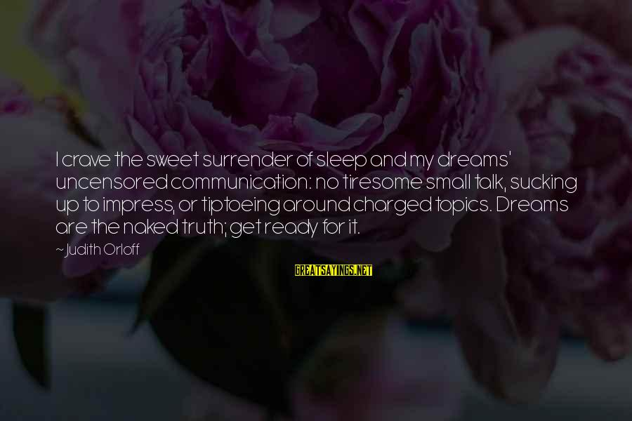 Sweet Dreams And Other Sayings By Judith Orloff: I crave the sweet surrender of sleep and my dreams' uncensored communication: no tiresome small
