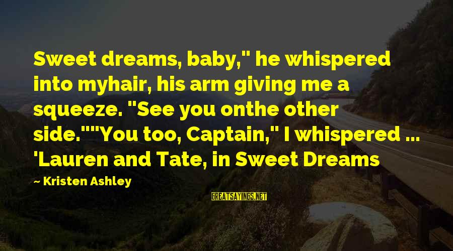 """Sweet Dreams And Other Sayings By Kristen Ashley: Sweet dreams, baby,"""" he whispered into myhair, his arm giving me a squeeze. """"See you"""