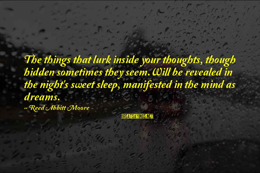 Sweet Dreams And Other Sayings By Reed Abbitt Moore: The things that lurk inside your thoughts, though hidden sometimes they seem.Will be revealed in