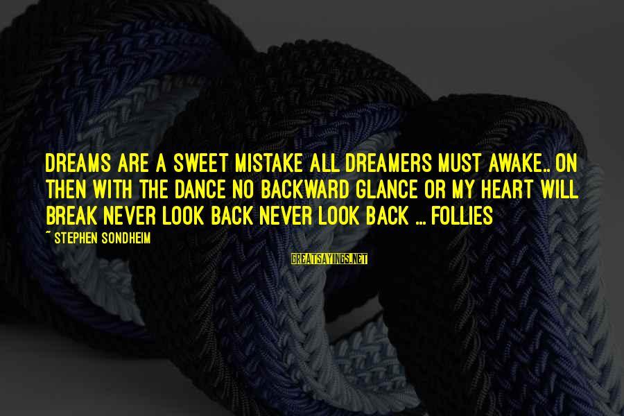 Sweet Dreams And Other Sayings By Stephen Sondheim: Dreams are a sweet mistake All dreamers must awake.. On then with the dance No