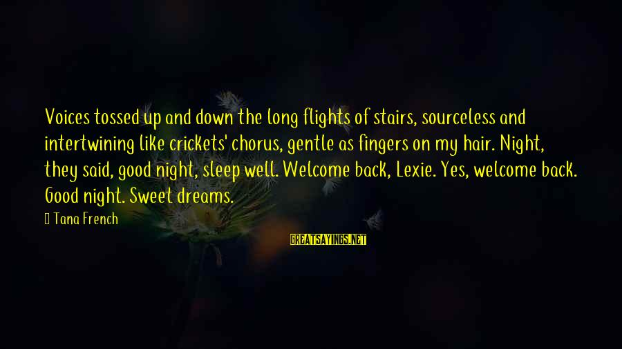 Sweet Dreams And Other Sayings By Tana French: Voices tossed up and down the long flights of stairs, sourceless and intertwining like crickets'