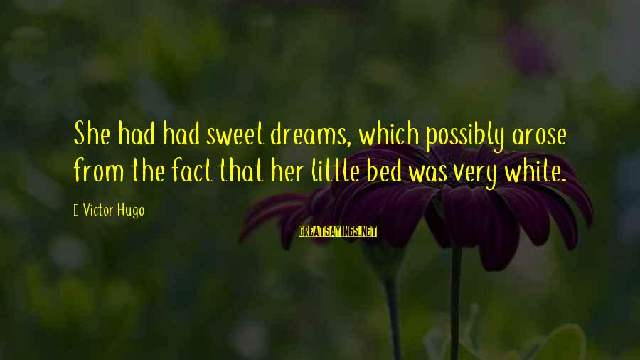 Sweet Dreams And Other Sayings By Victor Hugo: She had had sweet dreams, which possibly arose from the fact that her little bed