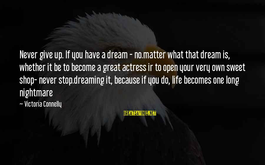 Sweet Dreams And Other Sayings By Victoria Connelly: Never give up. If you have a dream - no.matter what that dream is, whether