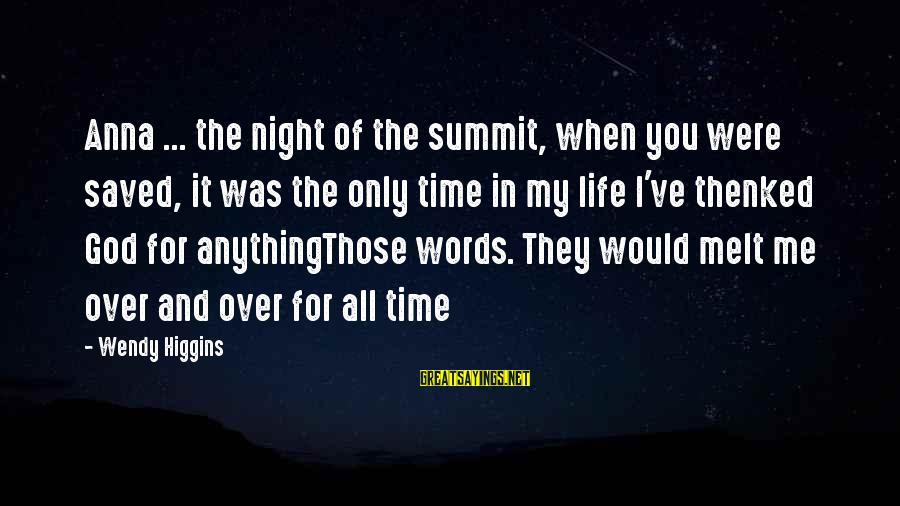 Sweet Evil Wendy Higgins Sayings By Wendy Higgins: Anna ... the night of the summit, when you were saved, it was the only