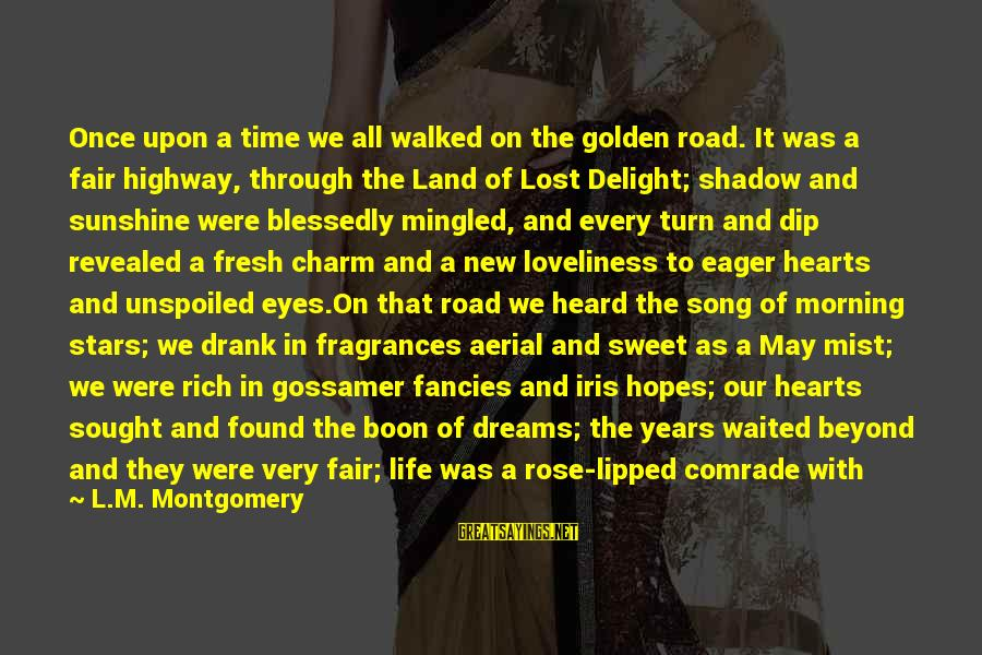 Sweet Memories Of Life Sayings By L.M. Montgomery: Once upon a time we all walked on the golden road. It was a fair