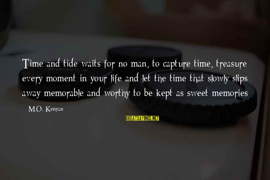 Sweet Memories Of Life Sayings By M.O. Kenyan: Time and tide waits for no man, to capture time, treasure every moment in your