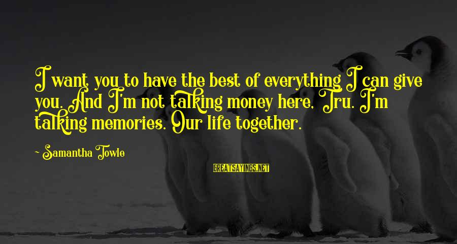 Sweet Memories Of Life Sayings By Samantha Towle: I want you to have the best of everything I can give you. And I'm