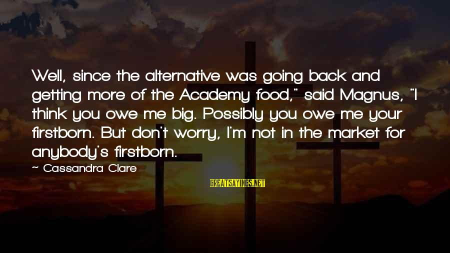 """Sweetest Day Card Sayings By Cassandra Clare: Well, since the alternative was going back and getting more of the Academy food,"""" said"""