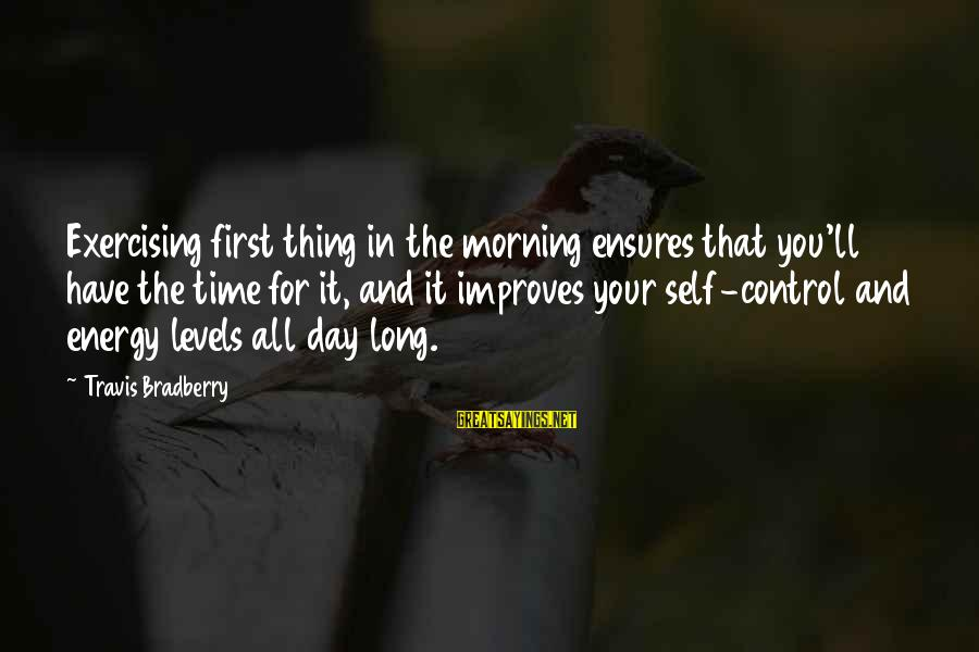 Sweetest Day Card Sayings By Travis Bradberry: Exercising first thing in the morning ensures that you'll have the time for it, and