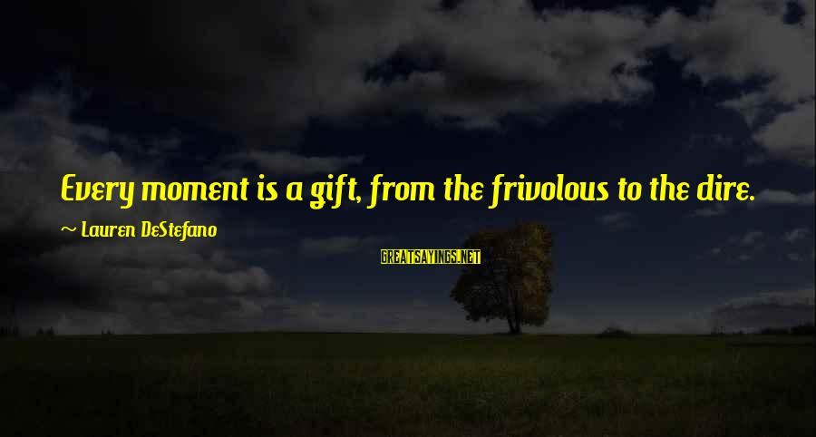 Sweetgold Sayings By Lauren DeStefano: Every moment is a gift, from the frivolous to the dire. The taste of sweetgold,