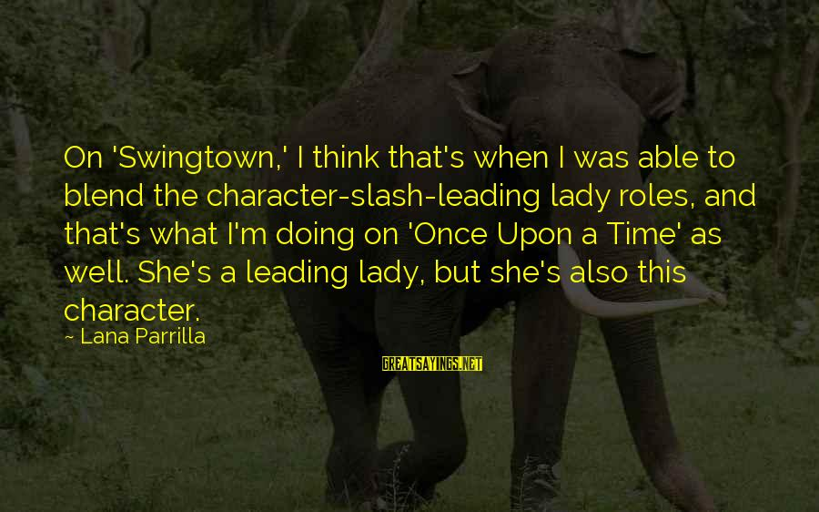 Swingtown Sayings By Lana Parrilla: On 'Swingtown,' I think that's when I was able to blend the character-slash-leading lady roles,