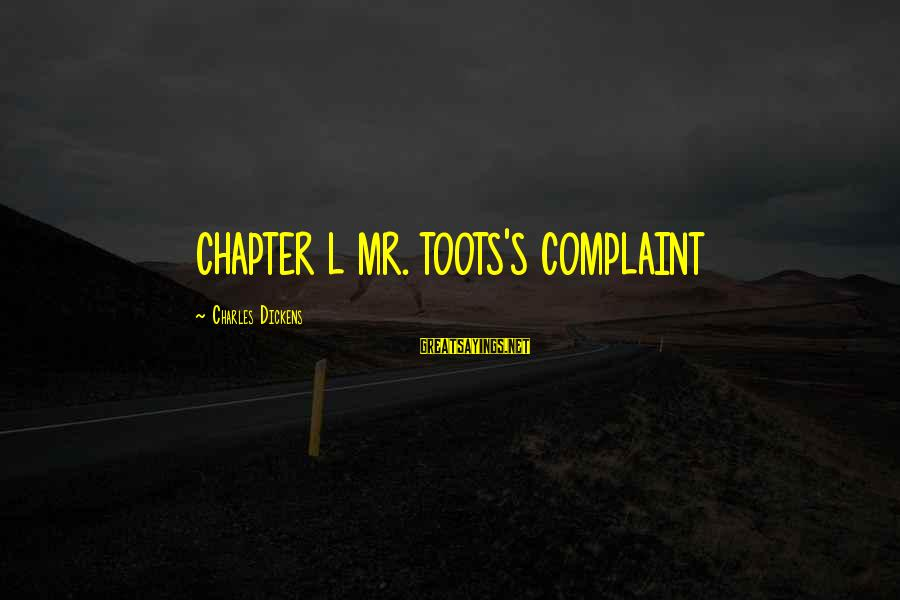Switching Sides Sayings By Charles Dickens: CHAPTER L MR. TOOTS'S COMPLAINT