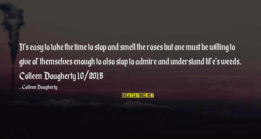 Switching Sides Sayings By Colleen Dougherty: It's easy to take the time to stop and smell the roses but one must