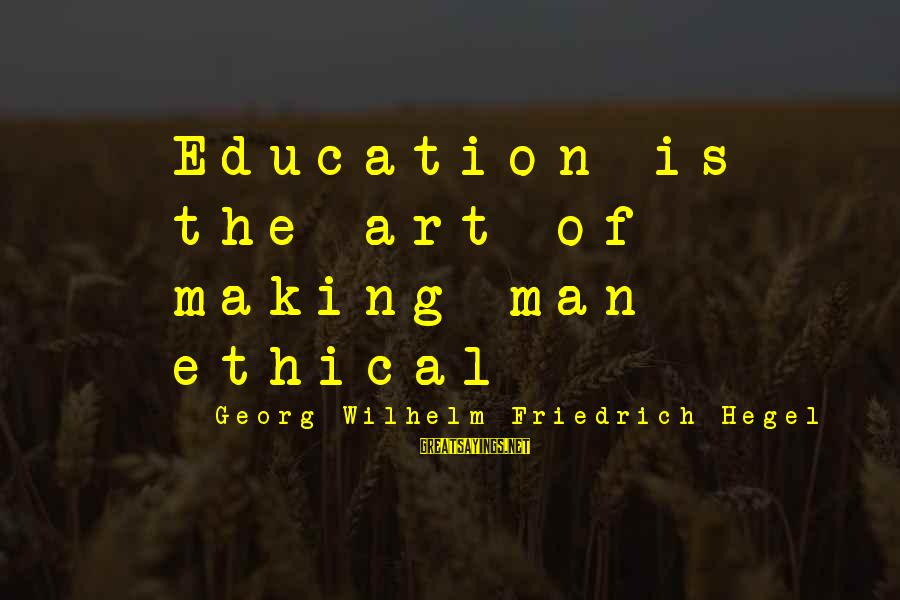 Switching Sides Sayings By Georg Wilhelm Friedrich Hegel: Education is the art of making man ethical