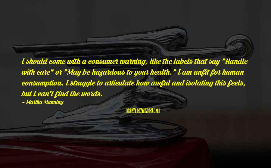"""Switching Sides Sayings By Martha Manning: I should come with a consumer warning, like the labels that say """"Handle with care"""""""