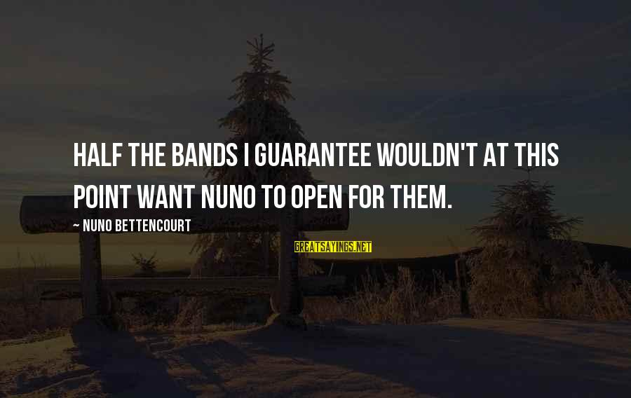 Switching Sides Sayings By Nuno Bettencourt: Half the bands I guarantee wouldn't at this point want Nuno to open for them.