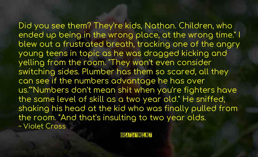 Switching Sides Sayings By Violet Cross: Did you see them? They're kids, Nathan. Children, who ended up being in the wrong