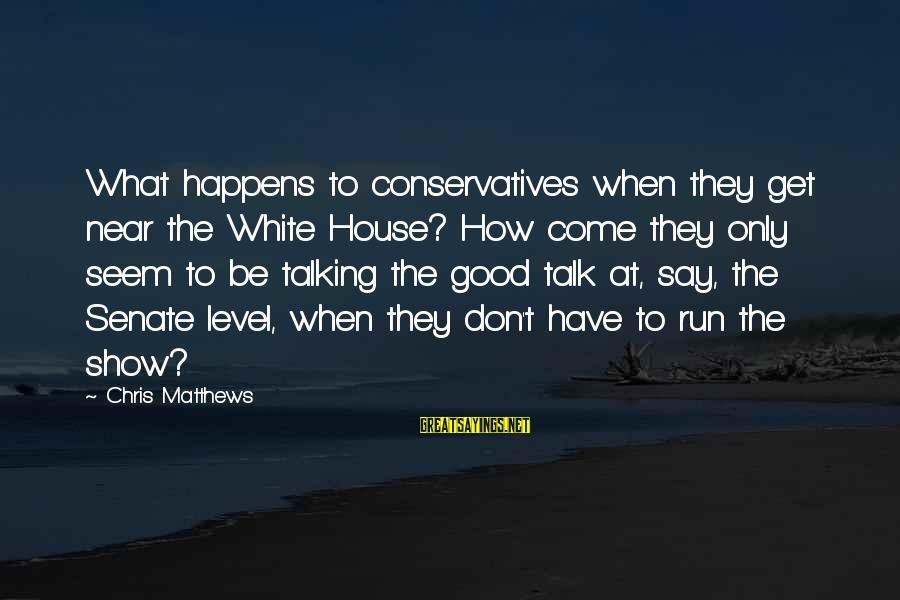 Sword Art Online Sayings By Chris Matthews: What happens to conservatives when they get near the White House? How come they only