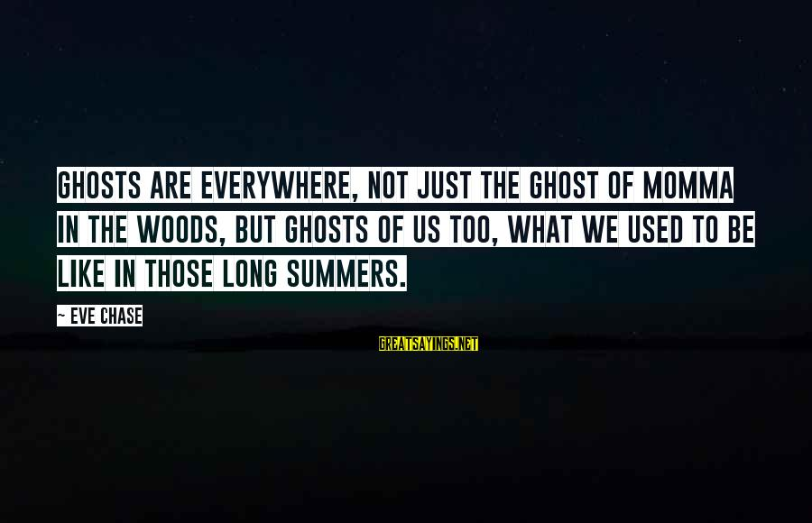 Sword Art Online Sayings By Eve Chase: Ghosts are everywhere, not just the ghost of Momma in the woods, but ghosts of