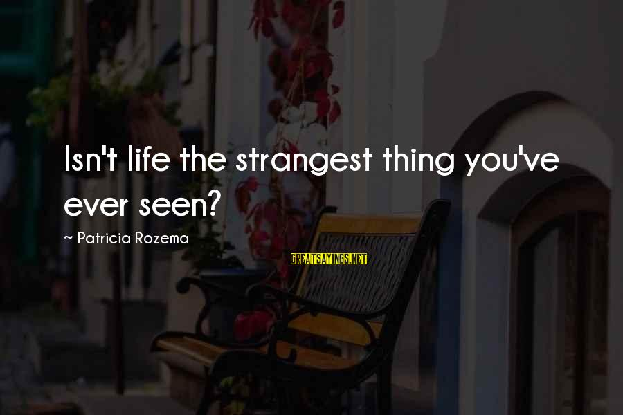 Sword Art Online Sayings By Patricia Rozema: Isn't life the strangest thing you've ever seen?