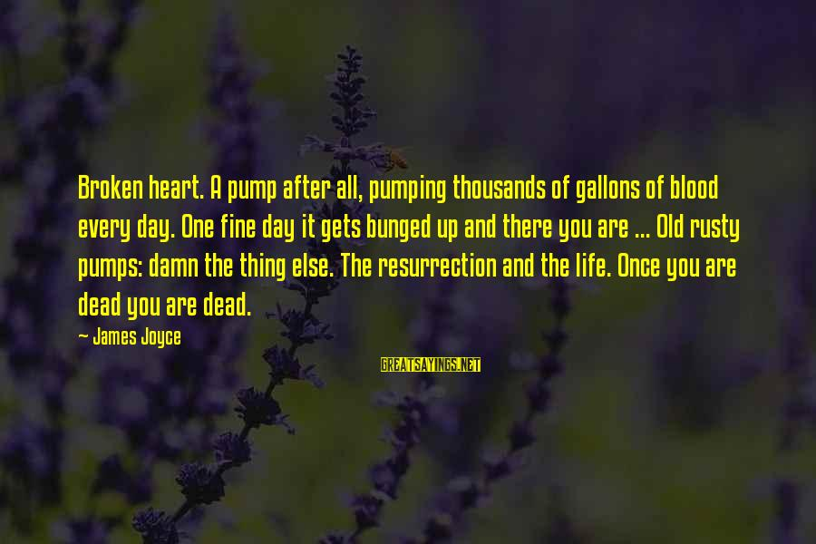 Sybase Bcp Double Sayings By James Joyce: Broken heart. A pump after all, pumping thousands of gallons of blood every day. One