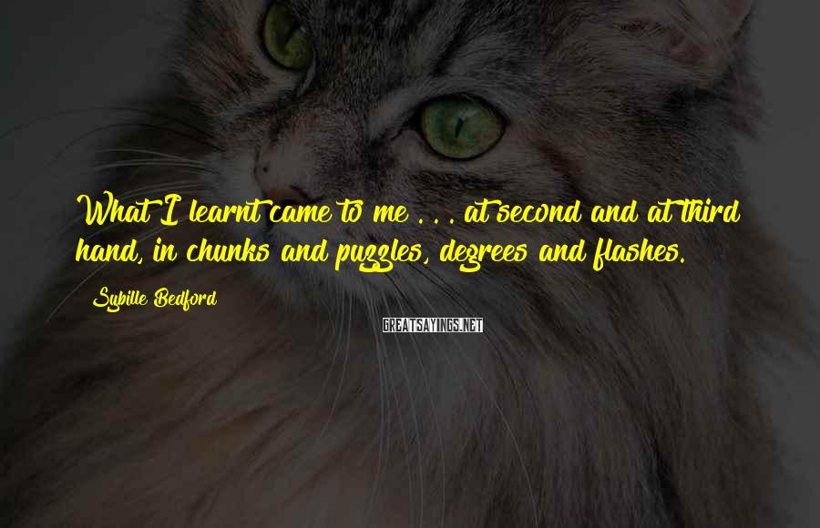 Sybille Bedford Sayings: What I learnt came to me . . . at second and at third hand,