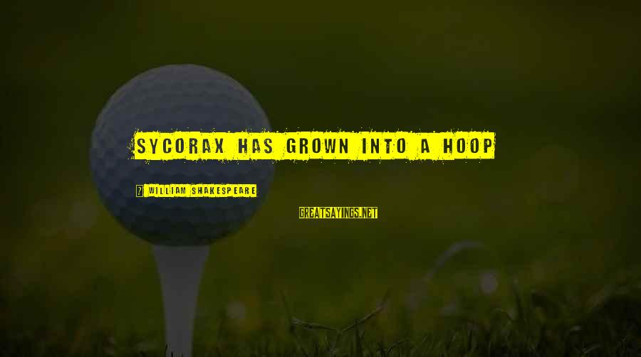 Sycorax Sayings By William Shakespeare: Sycorax has grown into a hoop
