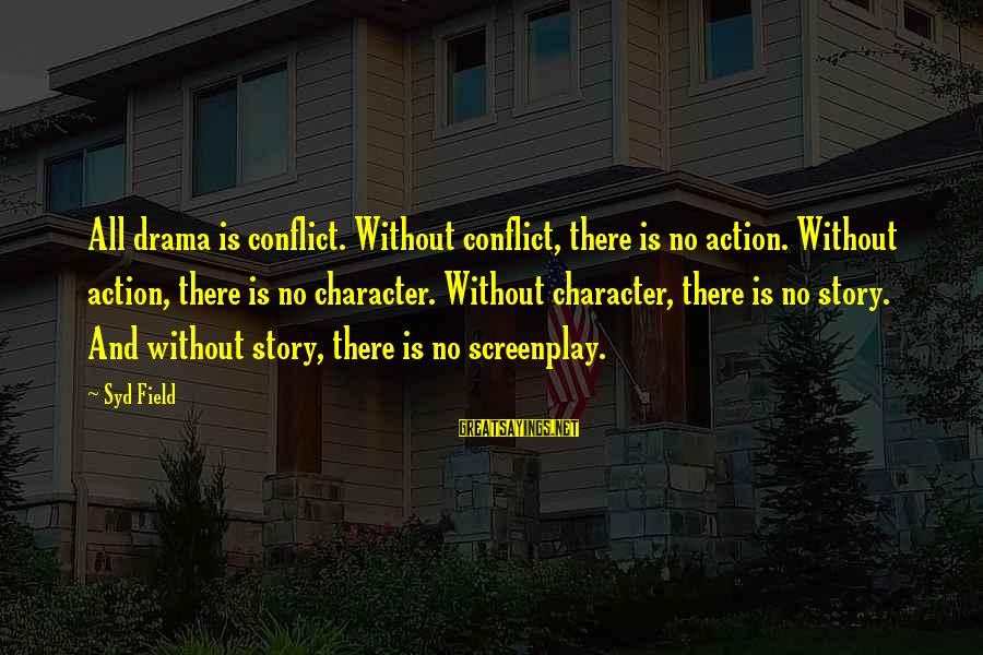 Syd Field Screenplay Sayings By Syd Field: All drama is conflict. Without conflict, there is no action. Without action, there is no