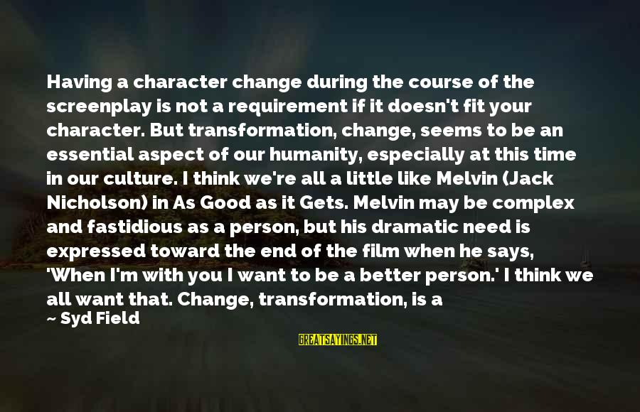 Syd Field Screenplay Sayings By Syd Field: Having a character change during the course of the screenplay is not a requirement if