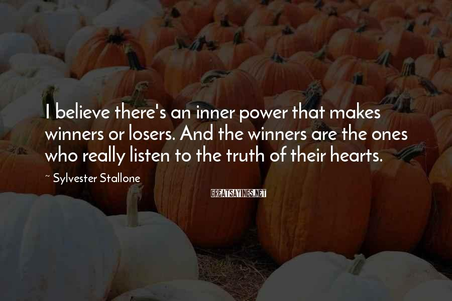 Sylvester Stallone Sayings: I believe there's an inner power that makes winners or losers. And the winners are