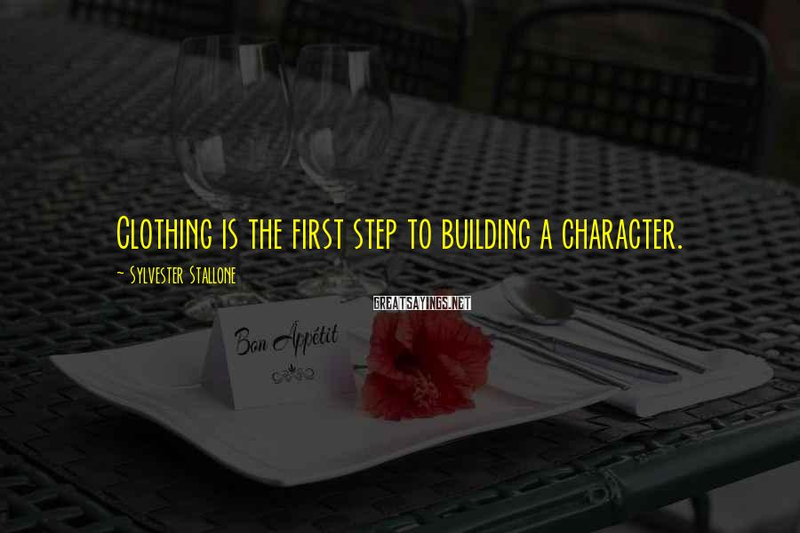 Sylvester Stallone Sayings: Clothing is the first step to building a character.