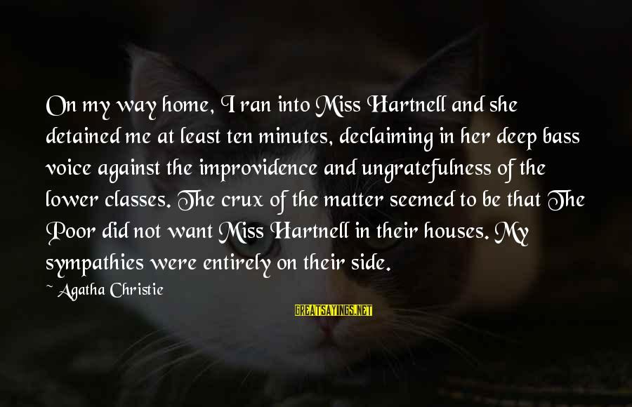 Sympathies Sayings By Agatha Christie: On my way home, I ran into Miss Hartnell and she detained me at least