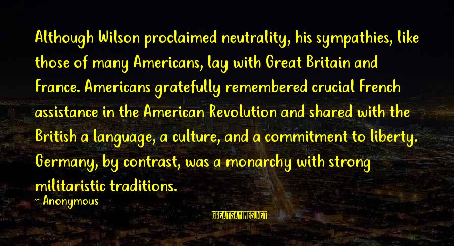 Sympathies Sayings By Anonymous: Although Wilson proclaimed neutrality, his sympathies, like those of many Americans, lay with Great Britain