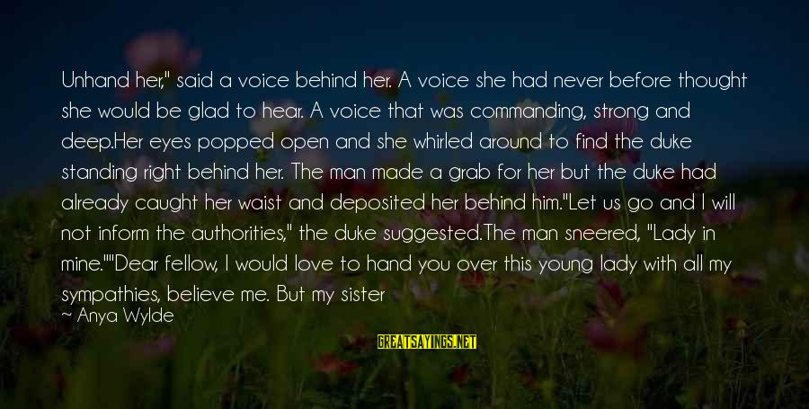 """Sympathies Sayings By Anya Wylde: Unhand her,"""" said a voice behind her. A voice she had never before thought she"""