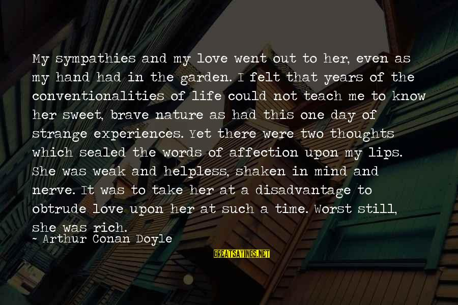 Sympathies Sayings By Arthur Conan Doyle: My sympathies and my love went out to her, even as my hand had in
