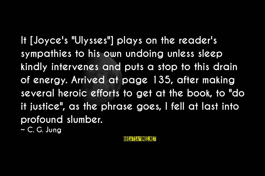 """Sympathies Sayings By C. G. Jung: It [Joyce's """"Ulysses""""] plays on the reader's sympathies to his own undoing unless sleep kindly"""