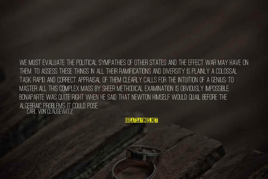 Sympathies Sayings By Carl Von Clausewitz: We must evaluate the political sympathies of other states and the effect war may have