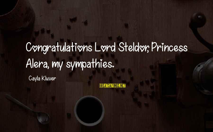 Sympathies Sayings By Cayla Kluver: Congratulations Lord Steldor, Princess Alera, my sympathies.