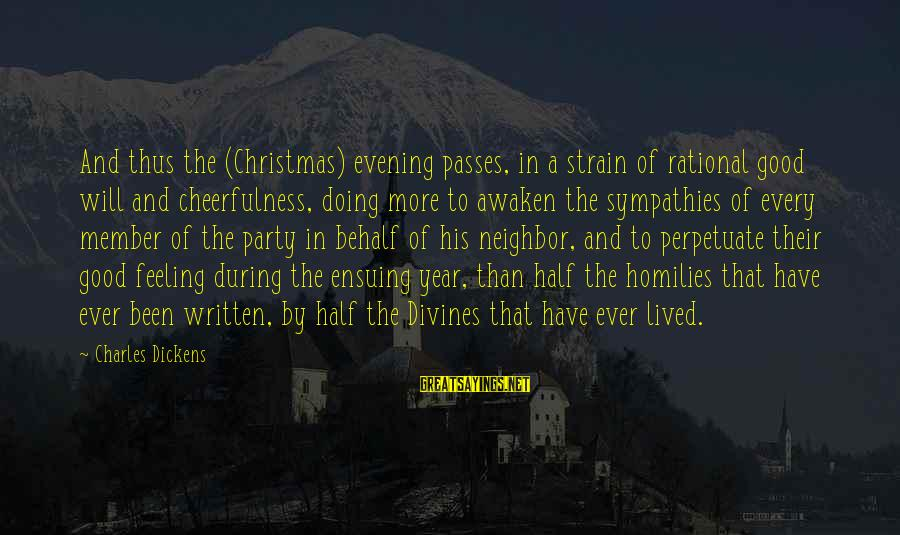 Sympathies Sayings By Charles Dickens: And thus the (Christmas) evening passes, in a strain of rational good will and cheerfulness,